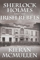 Sherlock Holmes and the Irish Rebels - Kieran McMullen
