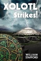 Xolotl Strikes! - William Stafford
