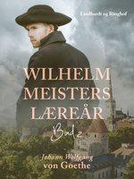 Wilhelm Meisters Læreår 2 - Johann Wolfgang von Goethe
