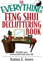The Everything Feng Shui De-Cluttering Book: Simplify Your Environment and Your Life - Katina Z. Jones