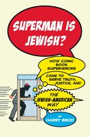 Superman Is Jewish?: How Comic Book Superheroes Came to Serve Truth, Justice, and the Jewish-American Way - Harry Brod