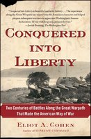 Conquered into Liberty: Two Centuries of Battles along the Great Warpath that Made the American Way of War - Eliot A. Cohen