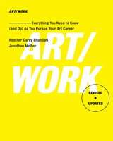 Art/Work: Everything You Need to Know (and Do) As You Pursue Your Art Career - Heather Darcy Bhandari, Jonathan Melber