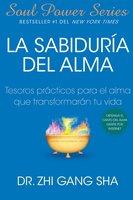La Sabiduria del Alma (Soul Wisdom; Spanish edition) - Zhi Gang Sha