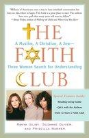 The Faith Club: A Muslim, A Christian, A Jew – Three Women Search for Understanding - Priscilla Warner, Ranya Idliby, Suzanne Oliver