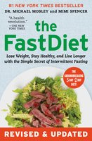 The FastDiet – Revised & Updated: Lose Weight, Stay Healthy, and Live Longer with the Simple Secret of Intermittent Fasting - Dr. Michael Mosley, Mimi Spencer