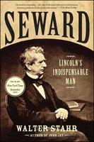 Seward: Lincoln's Indispensable Man - Walter Stahr