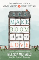 Make Room for What You Love - Melissa Michaels