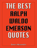 The Best Ralph Waldo Emerson Quotes - James Alexander
