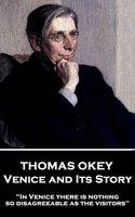Venice and Its Story - Thomas Okey