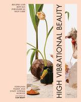 High Vibrational Beauty - Kerrilynn Pamer, Cindy Morisse