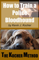 How To Train A Police Bloodhound And Scent Discriminating Patrol Dog - Kevin Kocher, Robin Monroe