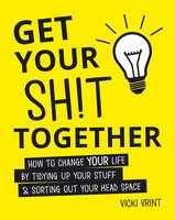 Get Your Shit Together - Vicki Vrint
