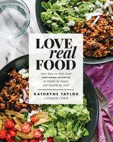 Love Real Food - Kathryne Taylor