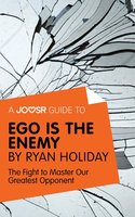 A Joosr Guide to... Ego is the Enemy by Ryan Holiday - Joosr