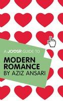 A Joosr Guide to... Modern Romance by Aziz Ansari - Joosr