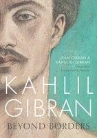 Kahlil Gibran: Beyond Borders - Kahlil G. Gibran, Jean Gibran