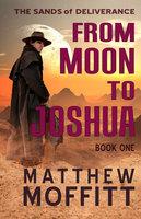 From Moon to Joshua - Matthew Moffitt