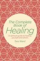The Complete Book of Healing - Tara Ward