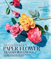 The Exquisite Book of Paper Flower Transformations - Livia Cetti