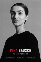 Pina Bausch - The Biography - Marion Meyer