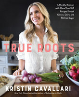 True Roots - Kristin Cavallari