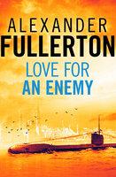 Love For An Enemy - Alexander Fullerton