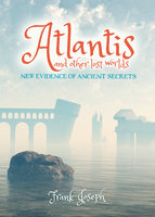 Atlantis and Other Lost Worlds - Frank Joseph