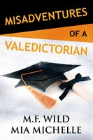 Misadventures of a Valedictorian - M.F. Wild, Mia Michelle