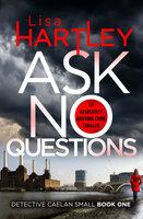Ask No Questions - Lisa Hartley