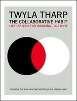 The Collaborative Habit: Life Lessons for Working Together - Twyla Tharp