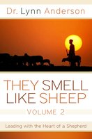 They Smell Like Sheep, Volume 2: Leading with the Heart of a Shepherd - Dr. Lynn Anderson