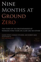 Nine Months at Ground Zero: The Story of the Brotherhood of Workers Who Took on a Job Like No Other - Glenn Stout,Charles Vitchers,Robert Gray