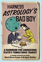 Harness Astrology's Bad Boy: A Handbook for Conquering Pluto's Tumultuous Transit - Hazel Dixon-Cooper, Bridgett Walther