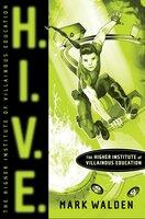 H.I.V.E.: Higher Institute of Villainous Education - Mark Walden