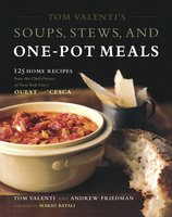 Tom Valenti's Soups, Stews, and One-Pot Meals: 125 Home Recipes from the Chef-Owner of New York City's Ouest and 'Cesca - Andrew Friedman, Tom Valenti