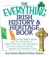The Everything Irish History & Heritage Book - Amy Hackney Blackwell, Ryan Hackney