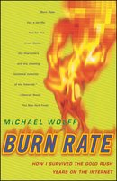 Burn Rate: How I Survived the Gold Rush Years on the Internet - Michael Wolff