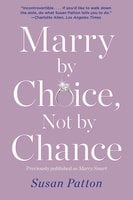 Marry by Choice, Not by Chance: Advice for Finding the Right One at the Right Time - Susan Patton