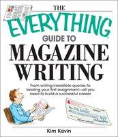 The Everything Guide To Magazine Writing - Kim Kavin
