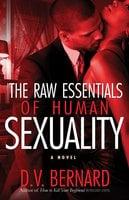 The Raw Essentials of Human Sexuality - D.V. Bernard