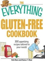 The Everything Gluten-Free Cookbook: 300 Appetizing Recipes Tailored to Your Needs! - Nancy T Maar