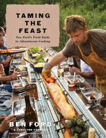 Taming the Feast: Ben Ford's Field Guide to Adventurous Cooking - Ben Ford, Carolynn Carreño