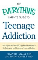 The Everything Parent's Guide to Teenage Addiction: A Comprehensive and Supportive Reference to Help Your Child Recover from Addiction - Edward Lynam,Ellen Bowers