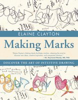 Making Marks: Discover the Art of Intuitive Drawing - Elaine Clayton