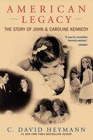 American Legacy: The Story of John and Caroline Kennedy - C. David Heymann