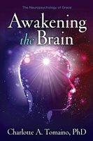 Awakening the Brain: The Neuropsychology of Grace - Charlotte A. Tomaino