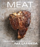 Meat: Everything You Need to Know - Carolynn Carreño, Pat LaFrieda