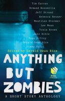 Anything but Zombies: A Short Story Anthology - Tim Curran, Jeff Strand, Armand Rosamilia, Rebecca Besser, MontiLee Stormer, Lee Moan, Jake Bible, Faye McCray, Jimmy Pudge, Tonia Brown