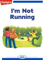 I'm Not Running - Highlights for Children